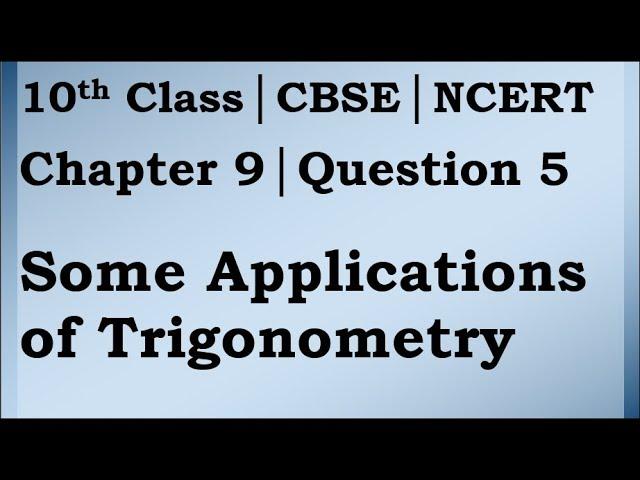 Class 10 Trigonometry Chapter 9 Question 5 | CBSE | NCERT BOOK