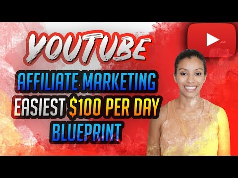 YouTube Affiliate Marketing – Easiest $100 Per Day Blueprint