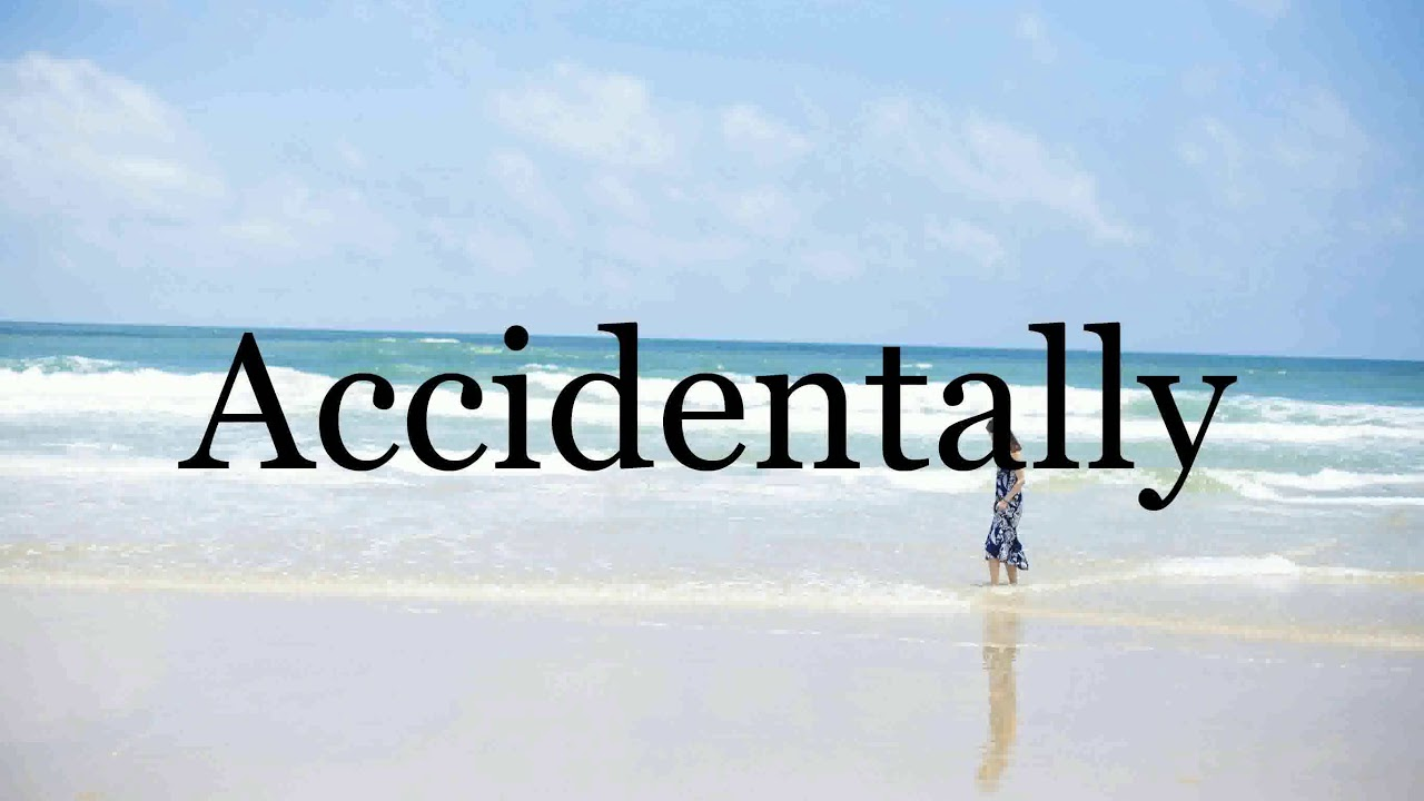How To Pronounce Accidentally🌈🌈🌈🌈🌈🌈Pronunciation Of