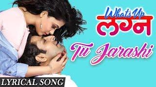 Tu Jarashi | Lyrical Song | What