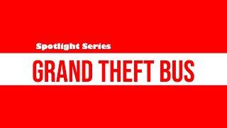 Spotlight Series - Grand Theft Bus