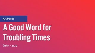 A Good Word for Troubling Times