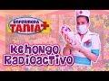 Enfermera Tania - Ke Hongo Radioactivo!!!