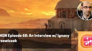 ENGN Episode 68 - An Interview w/ Ignacy Trzewiczek
