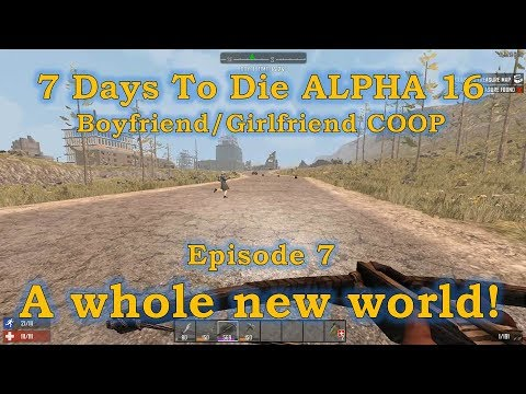 7 Days To Die Alpha 16 | BF/GF Coop Episode 7: A Whole New World!