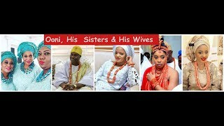 Oon Of Ife  His Three Sisters Vs His  Wives Ex and Current
