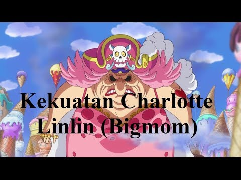 Kekuatan Charlotte Linlin (Bigmom)