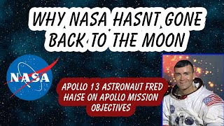 Apollo 13 Astronaut Fred Haise on Apollo 13 Mission Objective why NASA hasn't gone back to the moon.