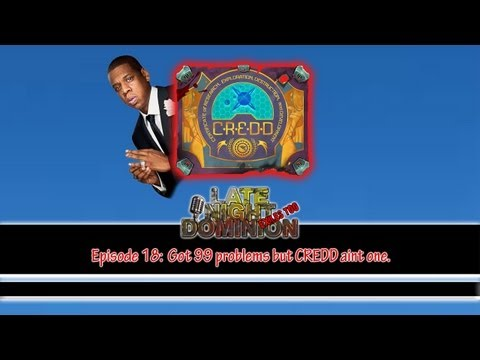 Late Night Dominion - Ep 18 - Got 99 Problems, but CREDD Ain't One!