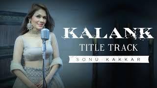 Kalank   Title Track   Sonu Kakkar   Arijit Singh