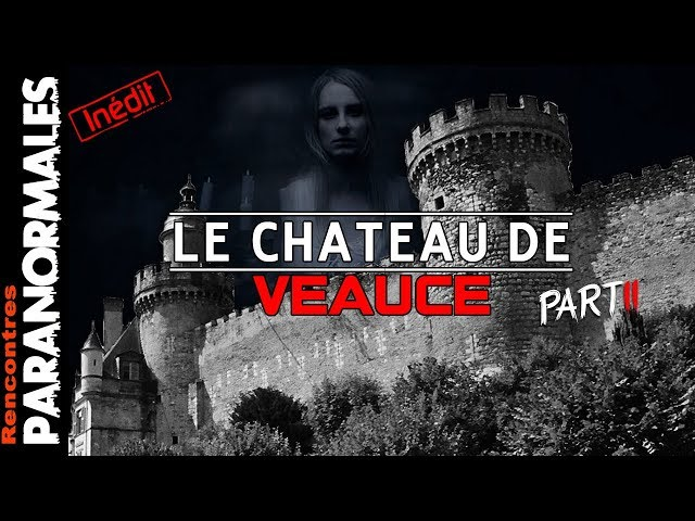 Le Château de Veauce – PartII (Enquêtes Paranormales)