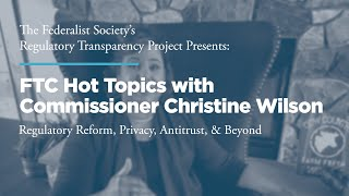 FTC Hot Topics with Commissioner Christine Wilson: Regulatory Reform, Privacy, Antitrust, & Beyond