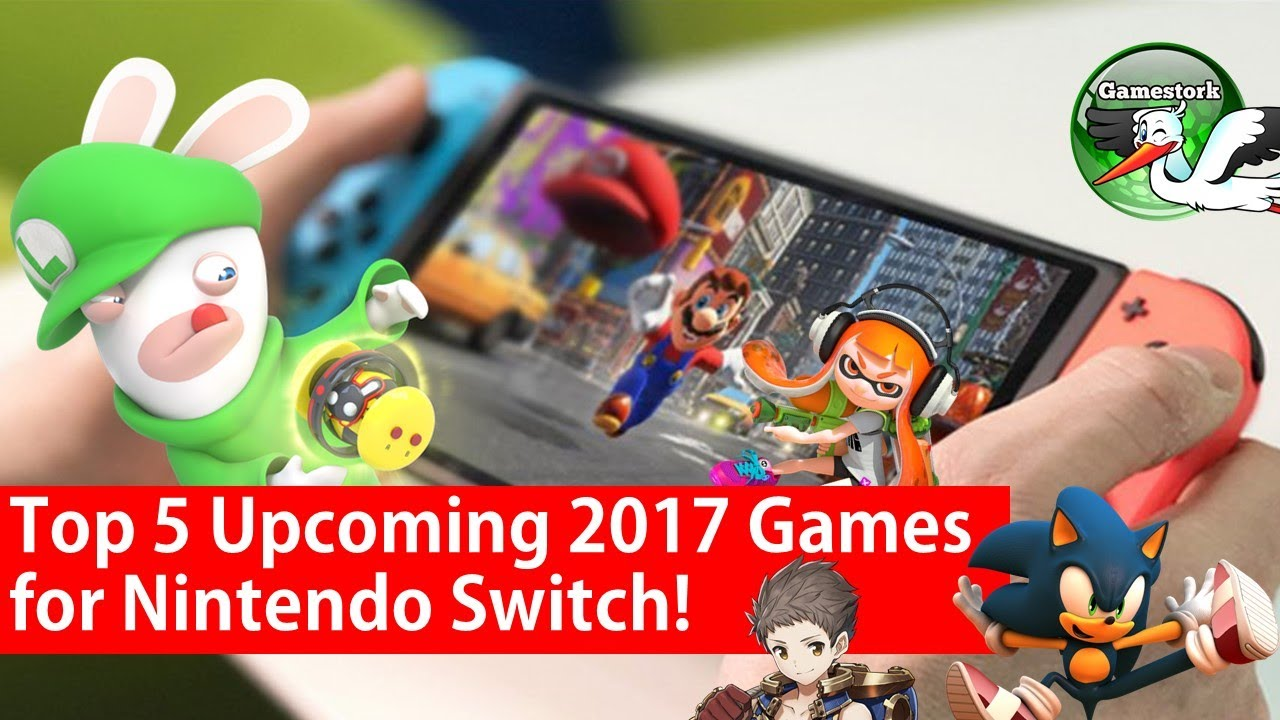 Top 5 Upcoming Nintendo Switch Games Of 2017 Youtube