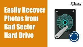 Recover Photos from Bad Sector Hard Drive with Stellar Photo Recovery