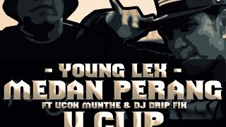 Young Lex ft Ucok Munthe & DJ DRIP - MEDAN PERANG