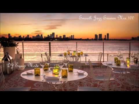 Smooth Jazz Session Mix 100