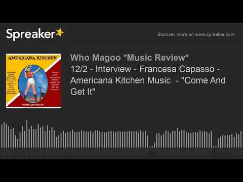 "12/2 - Interview - Francesa Capasso - Americana Kitchen Music  - ""Come And Get It"" (part 2 of 3) Mp3"