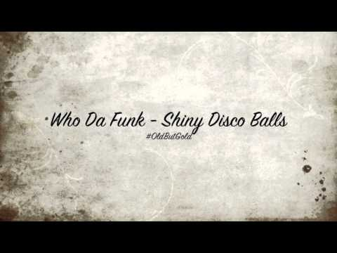 Who Da Funk  Shiny Disco Balls Original Mix HD