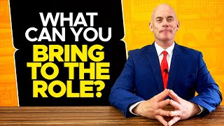 WHAT CAN YOU BRING TO THE ROLE? (Interview Question & 3 TOPSCORING EXAMPLE ANSWERS!)