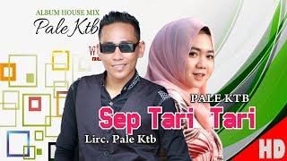 Download Lagu PALE KTB - SEP TARI TARI ( House Mix Pale Ktb Sep Tari - Tari ) HD Video Quality 2018. mp3