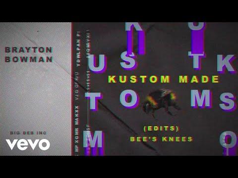 Bee's Knees, Brayton Bowman - KUSTOM MADE (EDIT)[Audio]