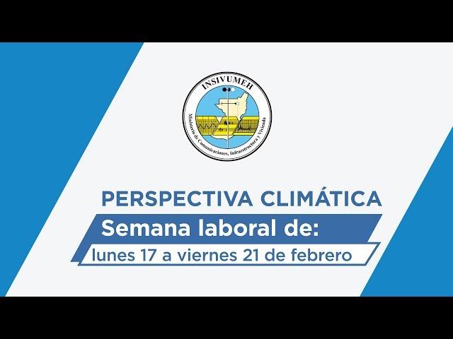 Perspectiva Climática semana laboral del 17 al 21 de febrero de 2020