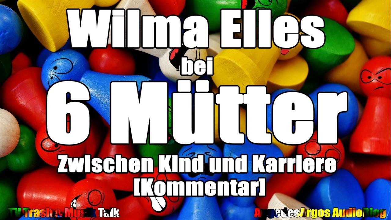 Wilma Elles Bei 6 Mütter Zwischen Kind Und Karriere Kommentar
