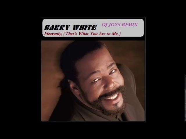Barry White - Heavenly, That's What You Are to Me ( Dj Joys Remix )