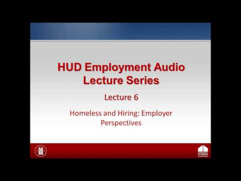HUD Employment Lecture: Lecture 6 - Homeless and Hiring: Employer Perspectives
