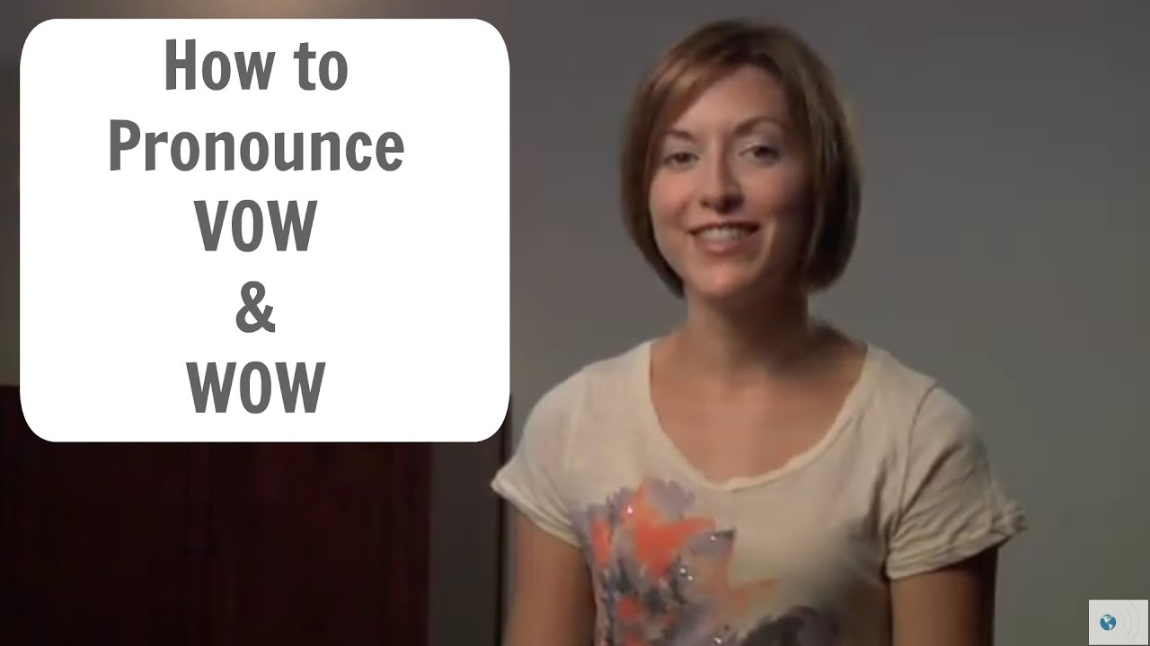 How to pronounce WOW and VOW - American English Pronunciation Lesson