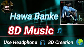Hawa Banke | Darshan Raval | 8D Song (Music) 🎵 | Use HeadPhone 🎧