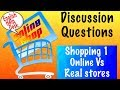 Do you prefer shopping online or in real stores? DISCUSSION QUESTIONS Shopping 1 - English Help Desk
