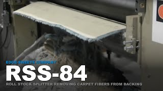 RSS-84 - Roll Stock Splitter Skiver Carpet Recycling Removing Fibers from Backing | Edge-Sweets