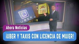 Uber y taxis con licencia de mujer - Ahora Noticias