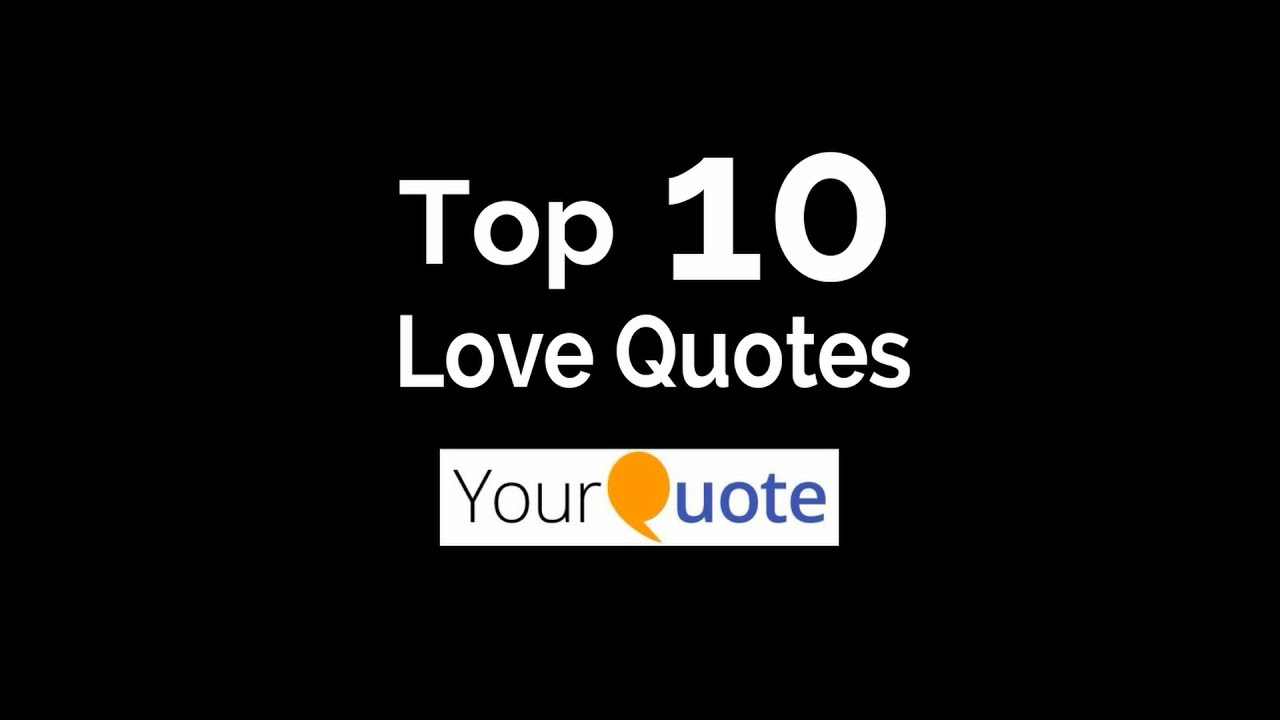 Top 10 Love Quotes Top 10 Love Quotes On Yourquote  Youtube