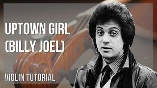 How to play Uptown Girl by Billy Joel on Violin (Tutorial)