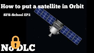 | How to get a satellite in orbit | SpaceFlight Simulator School EP2 | Cube sat mission (tutorial)
