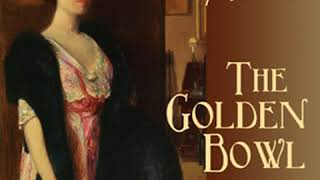 The Golden Bowl by Henry JAMES read by Lee Ann Howlett Part 1/3 | Full Audio Book