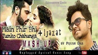 Main Phirbi   Ijazat   Mashup Cover Song   Unplugged   Pijush Das   Arijit Singh   Chiaroscuro Music