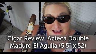 Azteca Double Maduro El Aguila Cigar Review