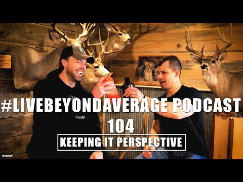 #LiveBeyondAverage Podcast 104 || Keeping It In Perspective W/Austin Kjergaard