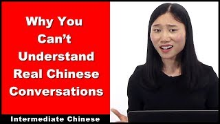 Why You Can't Understand Real Chinese Conversations - Intermediate Chinese - Chinese Conversation