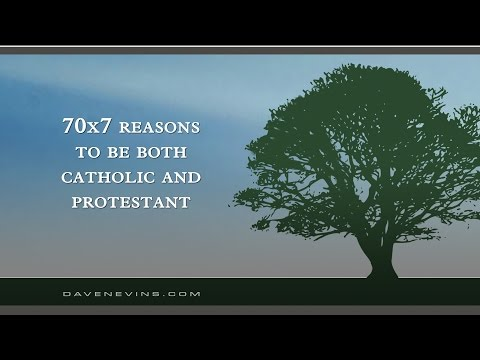 70x7 Reasons to Be Both Catholic and Protestant (w/ Peter Kreeft)