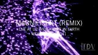 U2 - Magnificent (REMIX) Live at U2 Wide Awake In Earth (Mexico 15/05/11) | HD