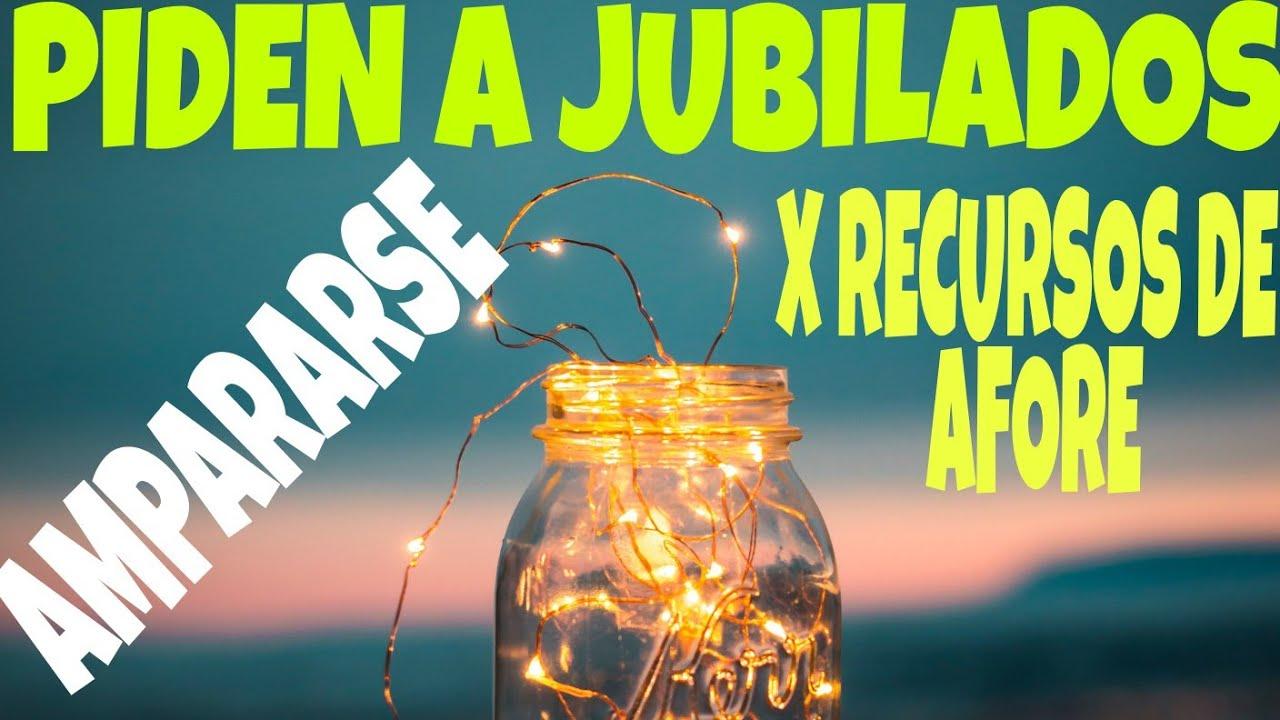 PROPONEN A JUBILADOS AMPARARSE ANTE IMPOSIBILIDAD LEGAL DE DEVOLVERLES RECURSOS DE SU AFORE.