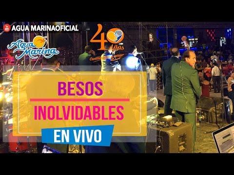 Agua Marina - Besos Inolvidables (En Vivo)