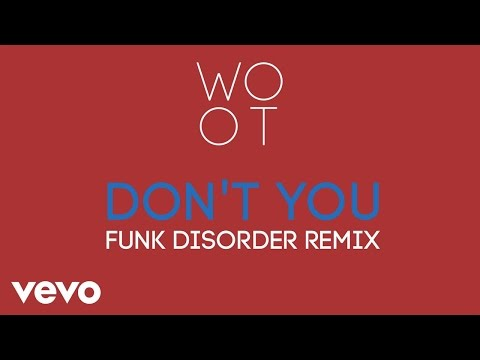 WOOT - Don't You (Funk Disorder Remix)