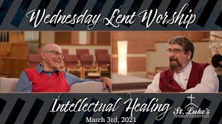 Lent Worship Service | Intellectual Healing | March 3, 2021