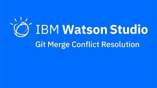 Video thumbnail for Git merge conflict resolution in IBM Watson Studio
