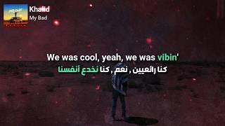Khalid - My Bad مترجمة